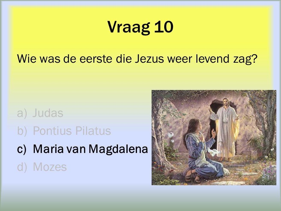 Vraag 10 Wie was de eerste die Jezus weer levend zag Judas