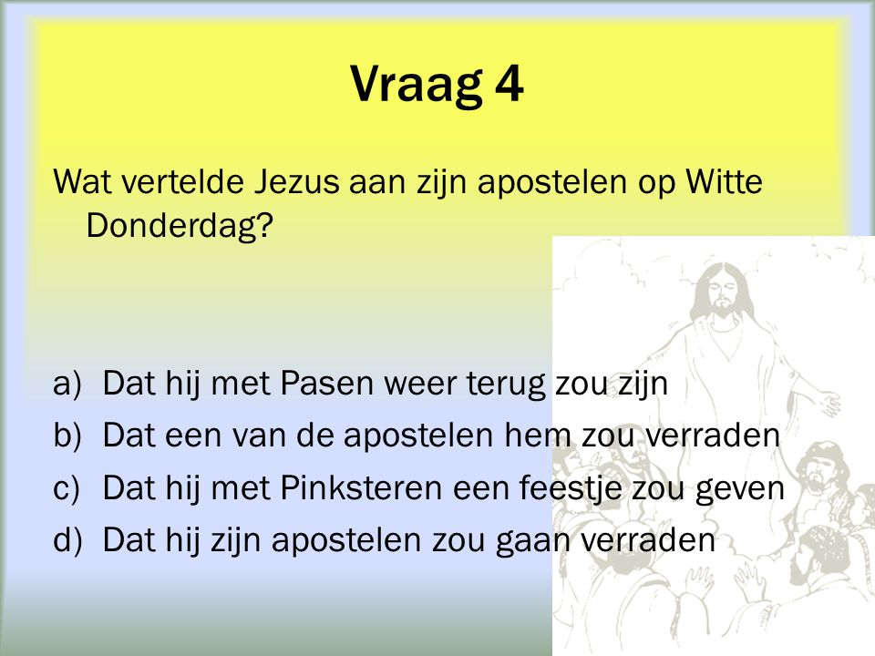 Vraag 4 Wat vertelde Jezus aan zijn apostelen op Witte Donderdag