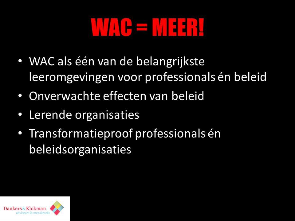 WAC = MEER! WAC als één van de belangrijkste leeromgevingen voor professionals én beleid. Onverwachte effecten van beleid.