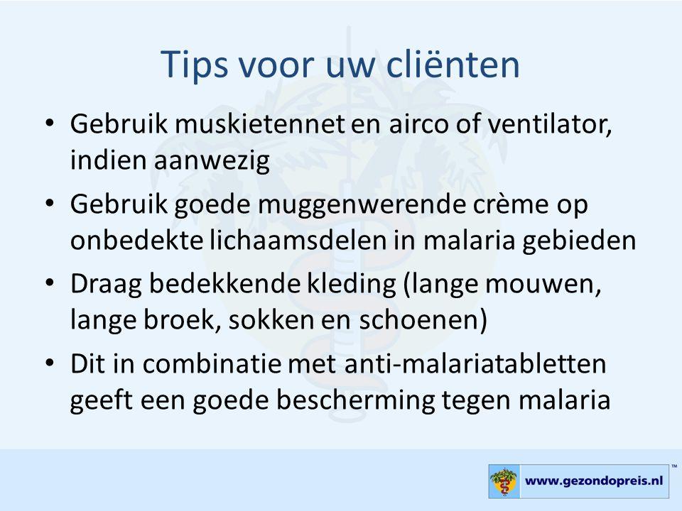 Tips voor uw cliënten Gebruik muskietennet en airco of ventilator, indien aanwezig.
