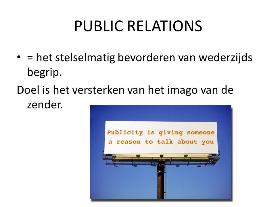 PUBLIC RELATIONS = het stelselmatig bevorderen van wederzijds begrip.