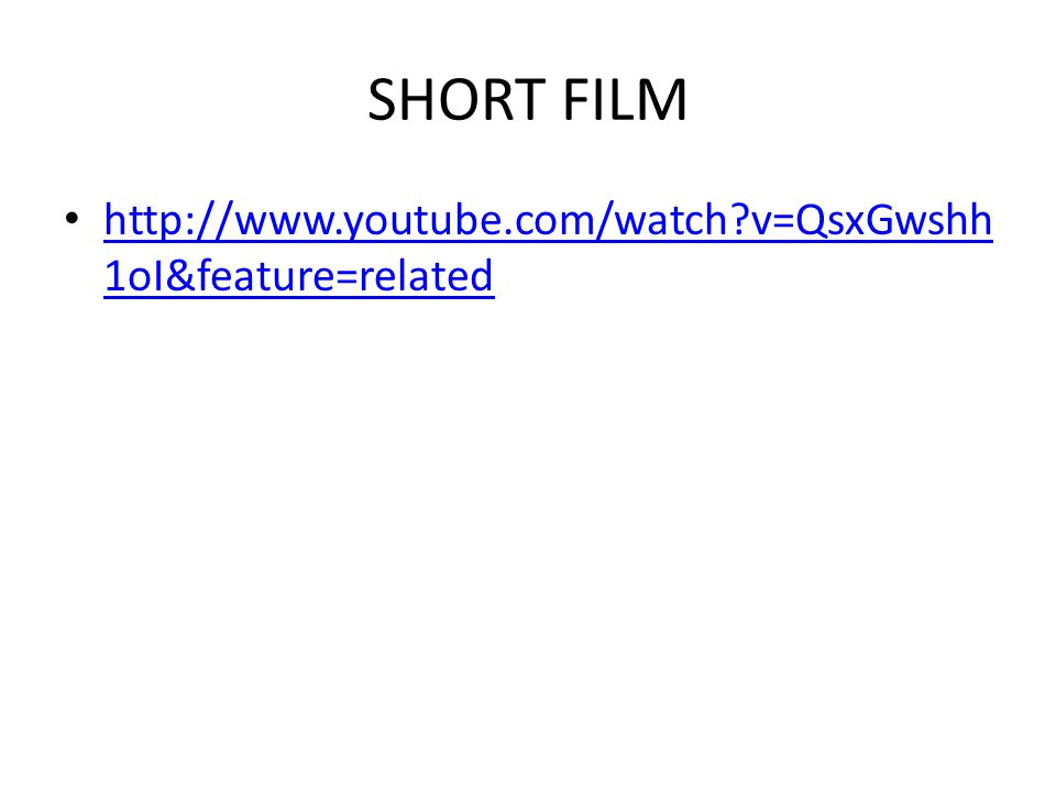 SHORT FILM http://www.youtube.com/watch v=QsxGwshh1oI&feature=related