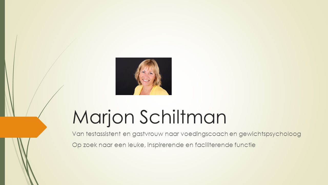 Marjon Schiltman Van testassistent en gastvrouw naar voedingscoach en gewichtspsycholoog.
