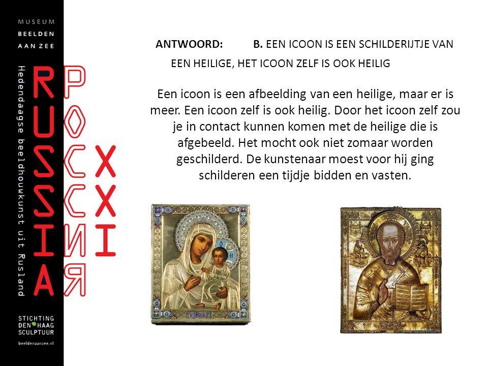 Antwoord: B. Een icoon is een schilderijtje van een heilige, het icoon zelf is ook heilig