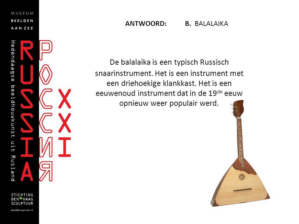 Antwoord: B. Balalaika