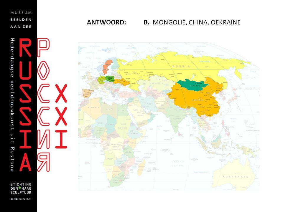 Antwoord: B. Mongolië, China, Oekraïne