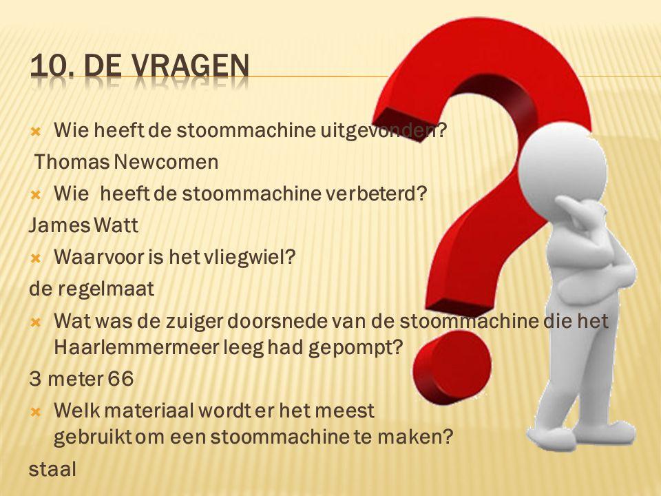 10. De vragen Wie heeft de stoommachine uitgevonden Thomas Newcomen
