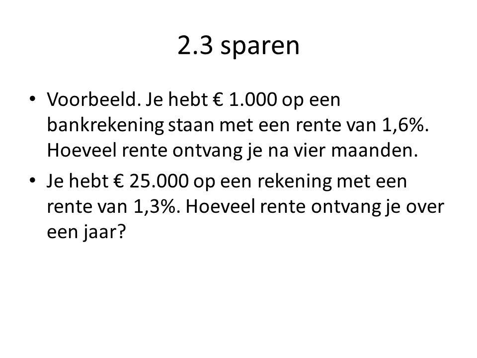 2.3 sparen Voorbeeld. Je hebt € 1.000 op een bankrekening staan met een rente van 1,6%. Hoeveel rente ontvang je na vier maanden.