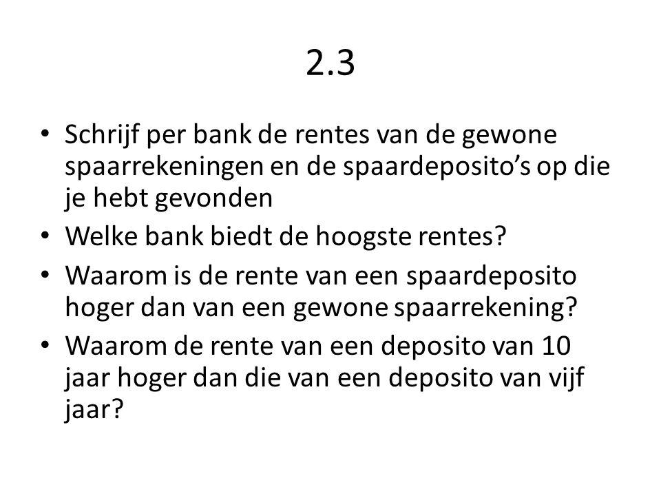 2.3 Schrijf per bank de rentes van de gewone spaarrekeningen en de spaardeposito's op die je hebt gevonden.