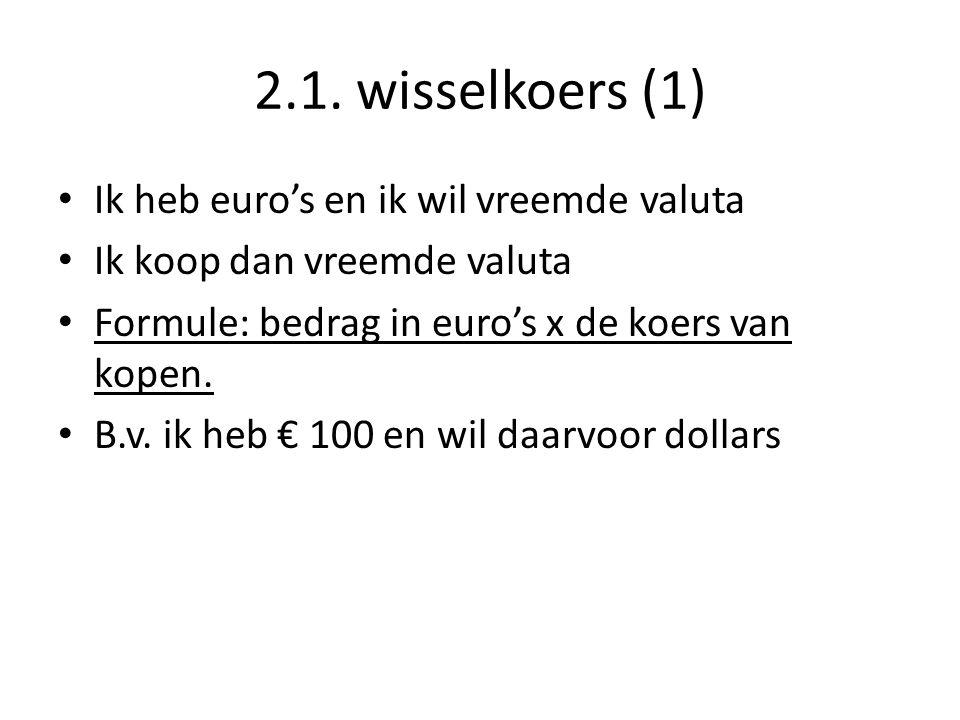 2.1. wisselkoers (1) Ik heb euro's en ik wil vreemde valuta