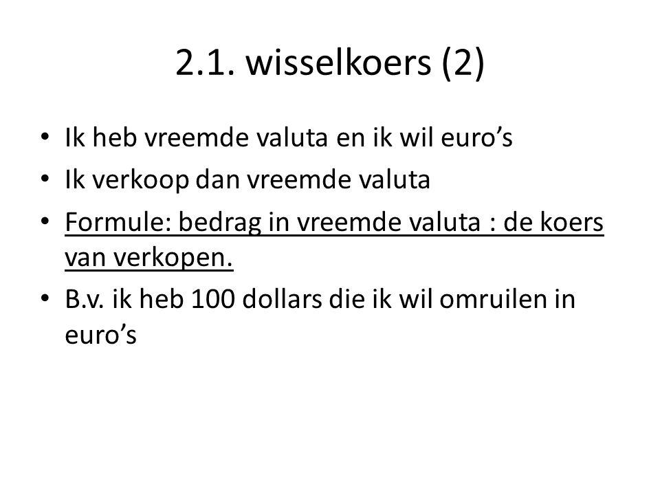 2.1. wisselkoers (2) Ik heb vreemde valuta en ik wil euro's