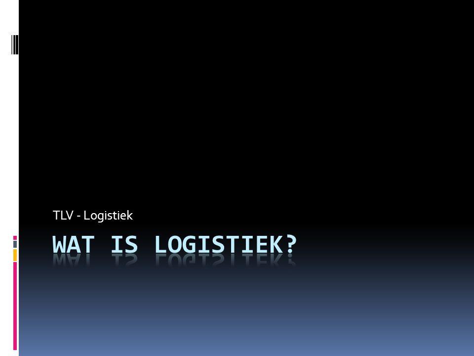 TLV - Logistiek Wat is logistiek