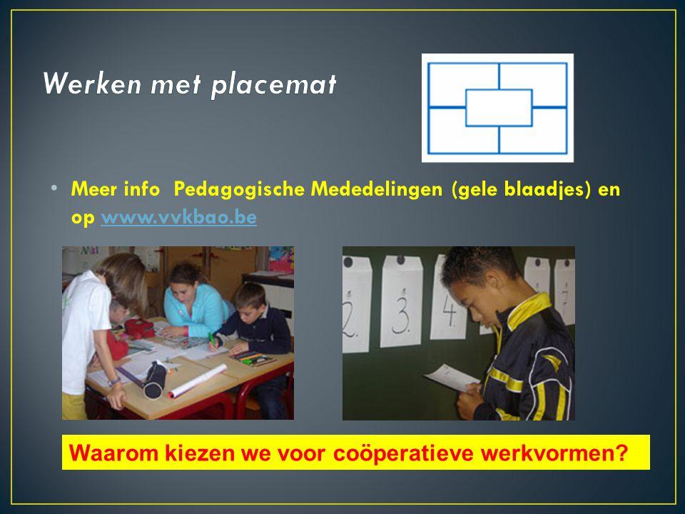 Werken met placemat Meer info Pedagogische Mededelingen (gele blaadjes) en op www.vvkbao.be.