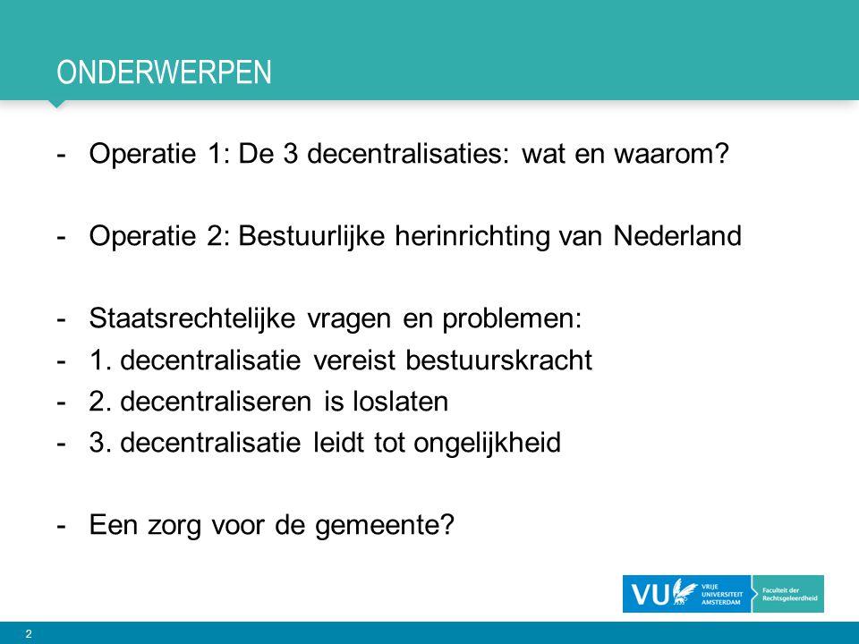 onderwerpen Operatie 1: De 3 decentralisaties: wat en waarom