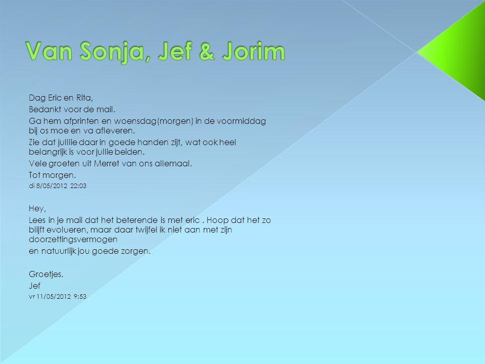 Van Sonja, Jef & Jorim Dag Eric en Rita, Bedankt voor de mail.