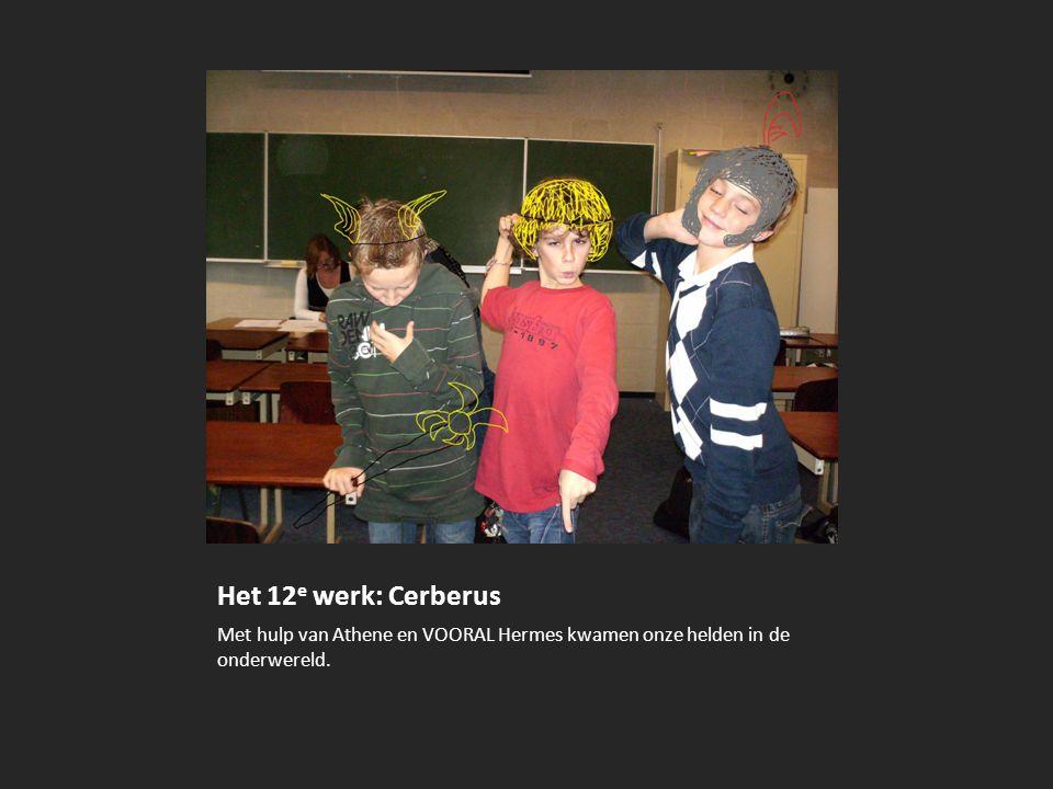 Het 12e werk: Cerberus Met hulp van Athene en VOORAL Hermes kwamen onze helden in de onderwereld.