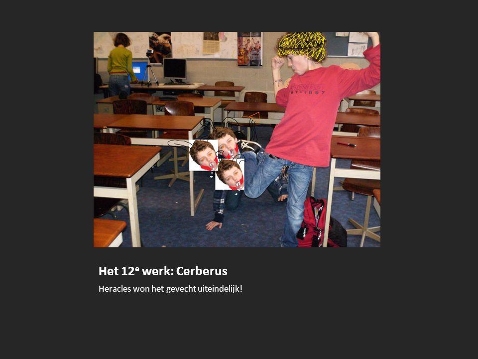 Het 12e werk: Cerberus Heracles won het gevecht uiteindelijk!