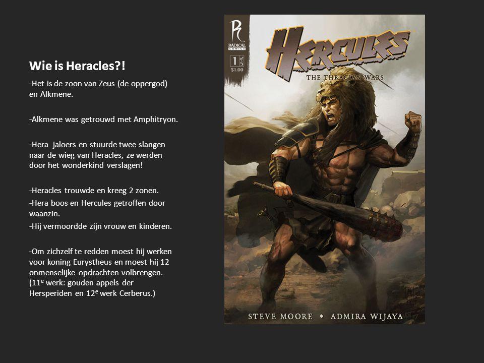 Wie is Heracles ! -Het is de zoon van Zeus (de oppergod) en Alkmene.