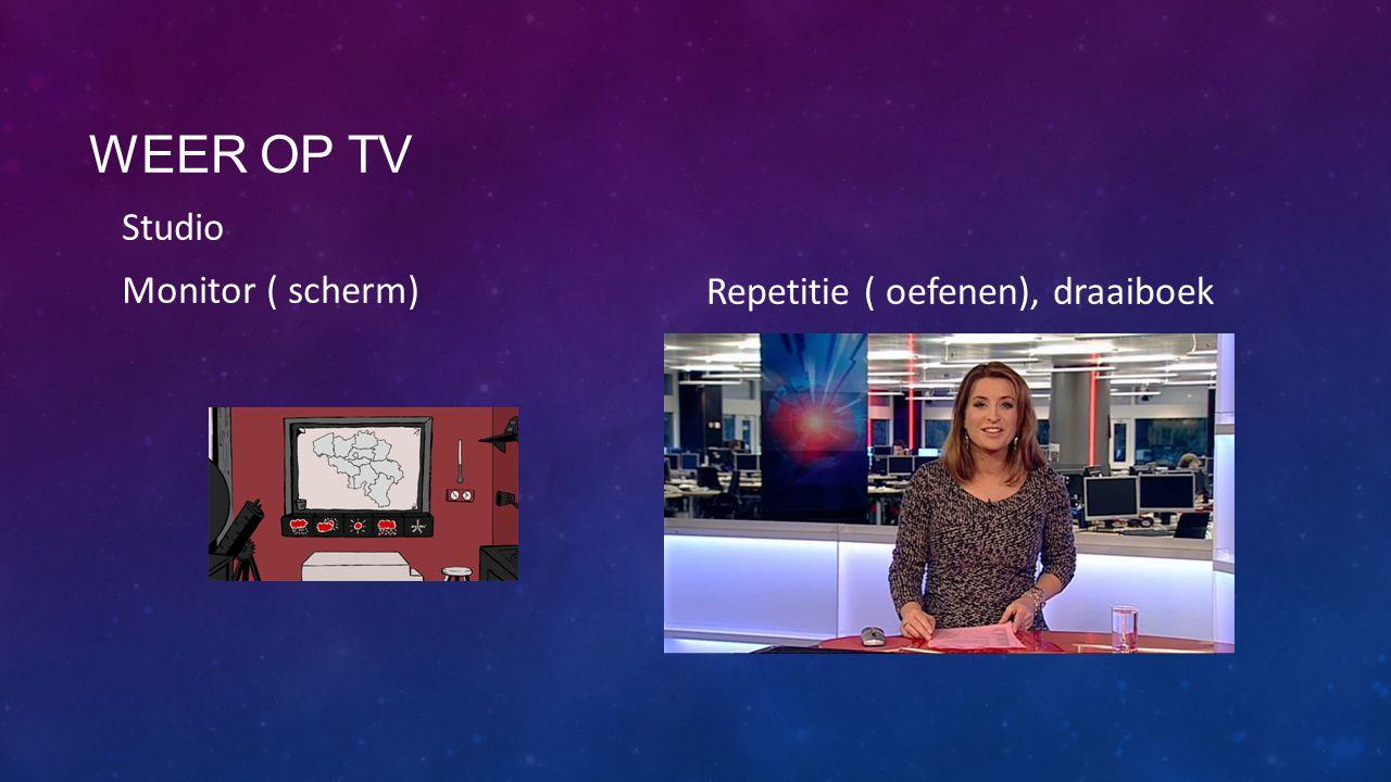 Weer op tv Studio Monitor ( scherm) Repetitie ( oefenen), draaiboek
