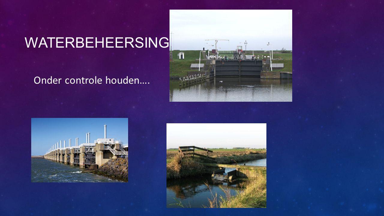 Waterbeheersing Onder controle houden….