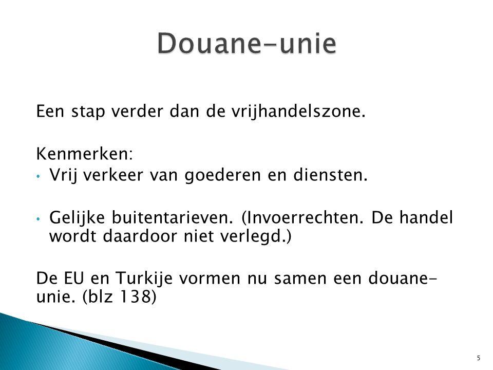 Douane-unie Een stap verder dan de vrijhandelszone. Kenmerken: