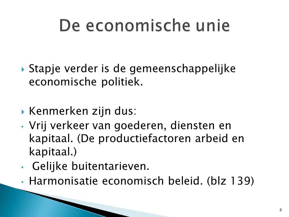 De economische unie Stapje verder is de gemeenschappelijke economische politiek. Kenmerken zijn dus: