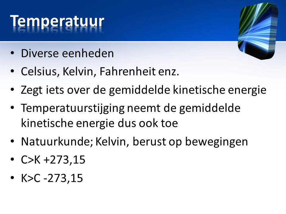 Temperatuur Diverse eenheden Celsius, Kelvin, Fahrenheit enz.