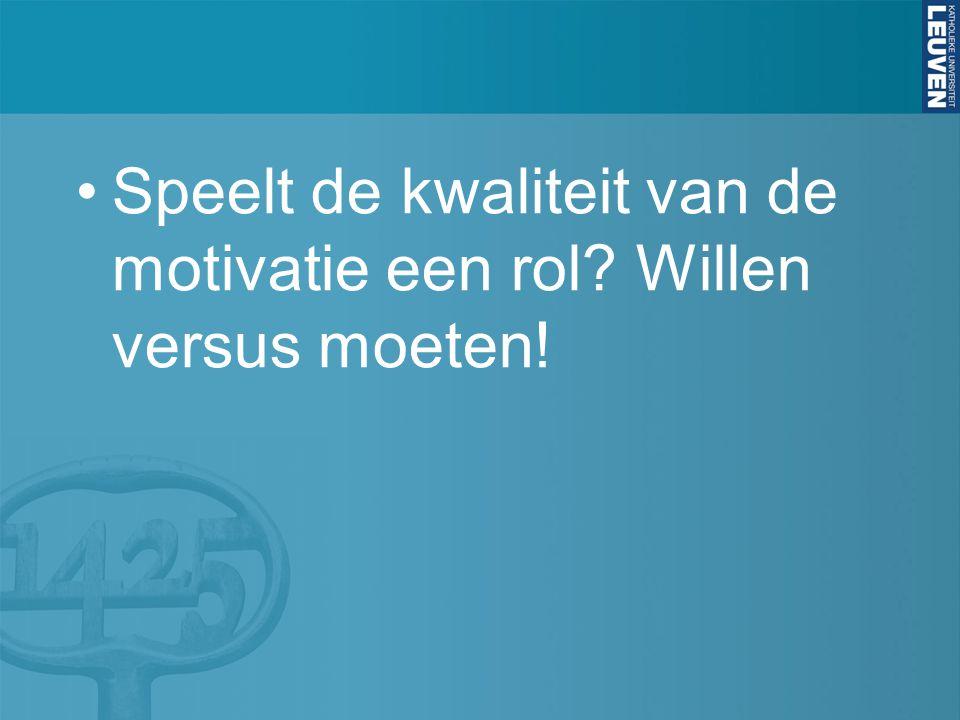 Speelt de kwaliteit van de motivatie een rol Willen versus moeten!