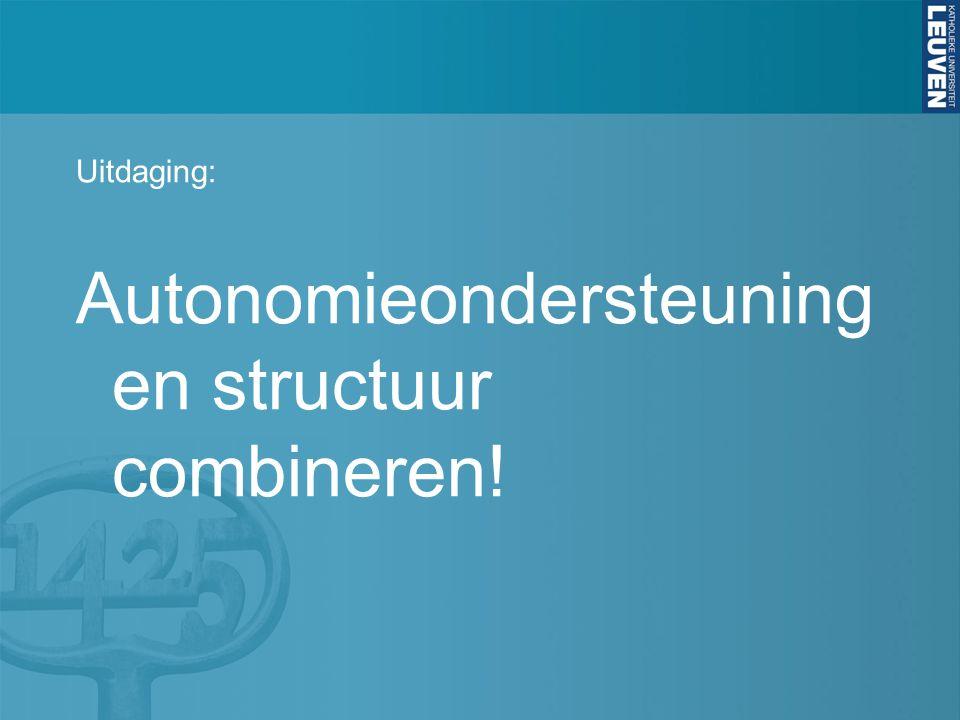 Autonomieondersteuning en structuur combineren!