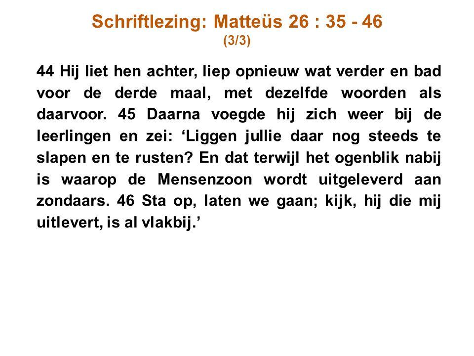 Schriftlezing: Matteüs 26 : 35 - 46