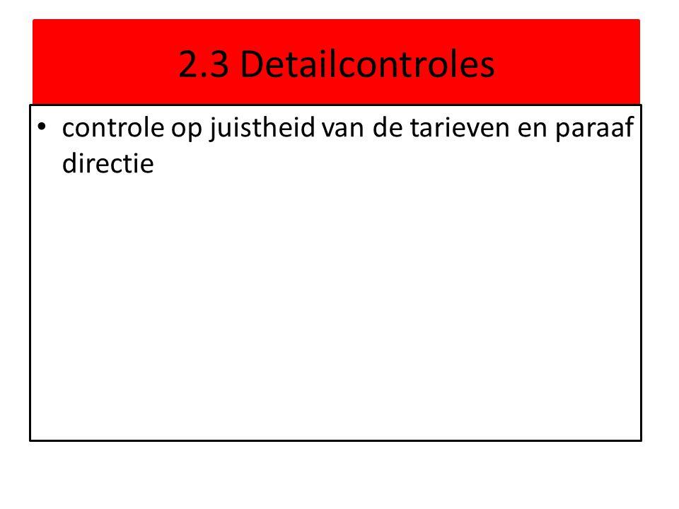 2.3 Detailcontroles controle op juistheid van de tarieven en paraaf directie