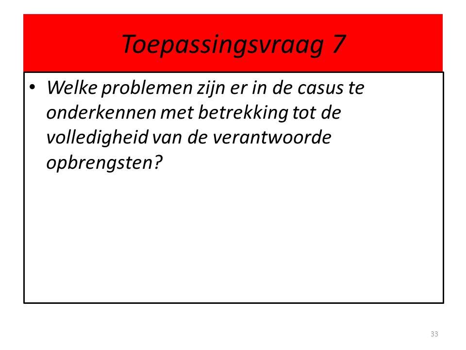 Toepassingsvraag 7 Welke problemen zijn er in de casus te onderkennen met betrekking tot de volledigheid van de verantwoorde opbrengsten