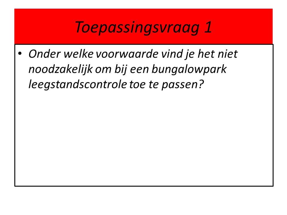 Toepassingsvraag 1 Onder welke voorwaarde vind je het niet noodzakelijk om bij een bungalowpark leegstandscontrole toe te passen