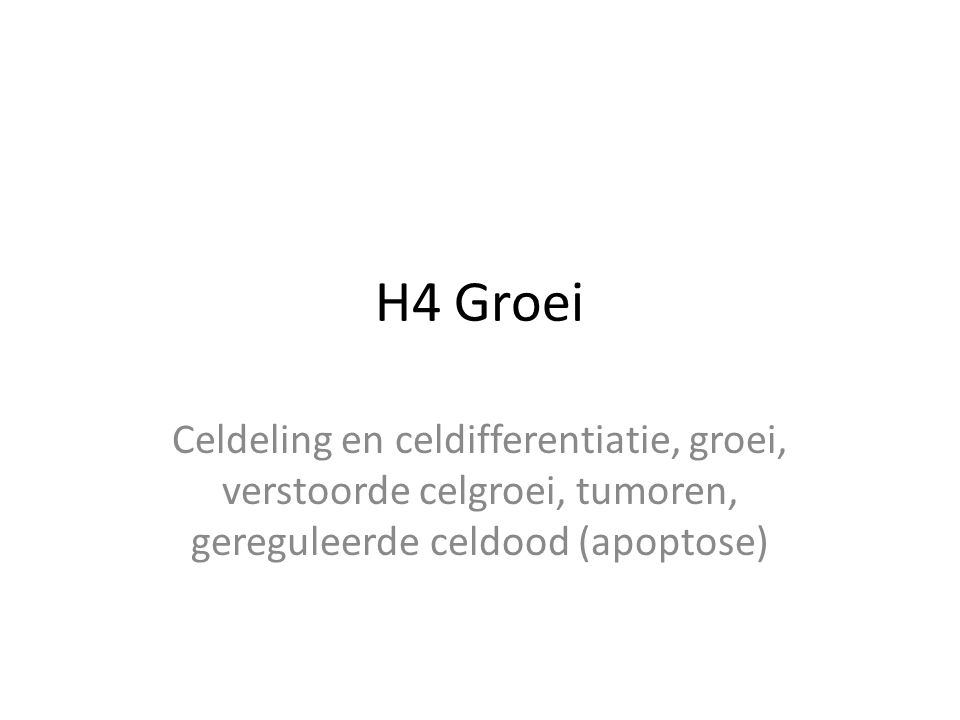 H4 Groei Celdeling en celdifferentiatie, groei, verstoorde celgroei, tumoren, gereguleerde celdood (apoptose)
