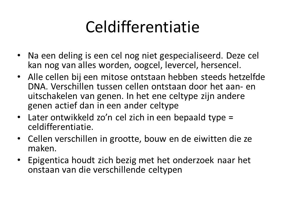 Celdifferentiatie Na een deling is een cel nog niet gespecialiseerd. Deze cel kan nog van alles worden, oogcel, levercel, hersencel.