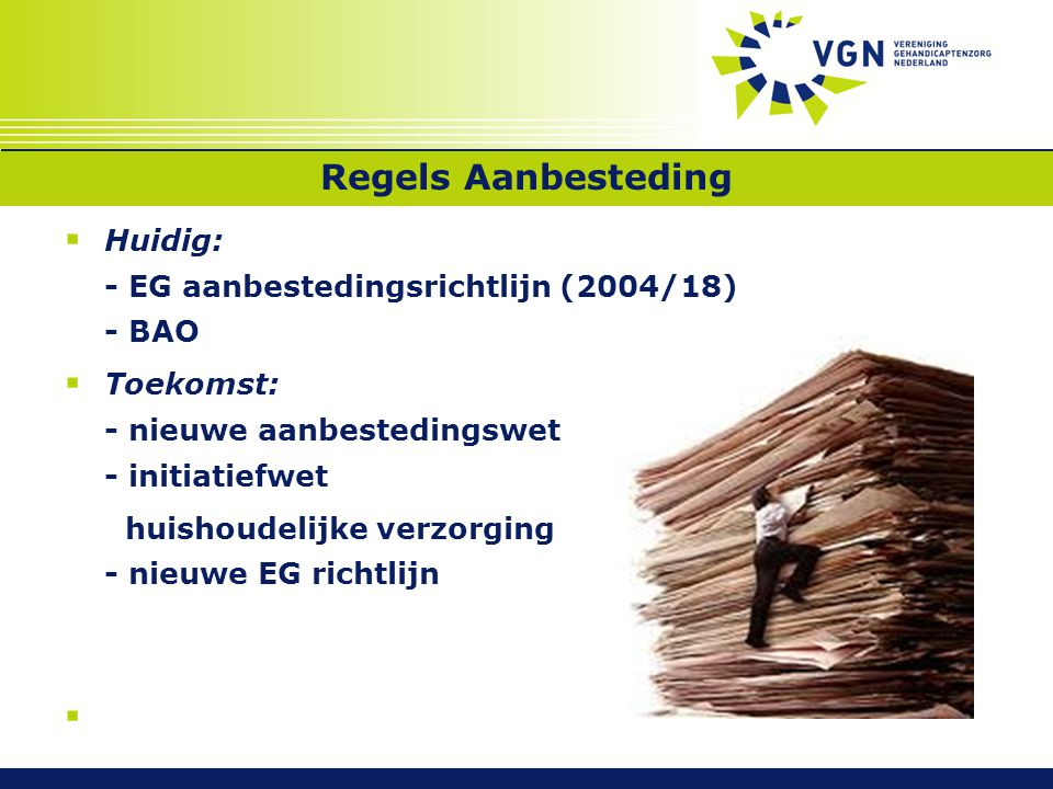Regels Aanbesteding Huidig: - EG aanbestedingsrichtlijn (2004/18) - BAO. Toekomst: - nieuwe aanbestedingswet - initiatiefwet.