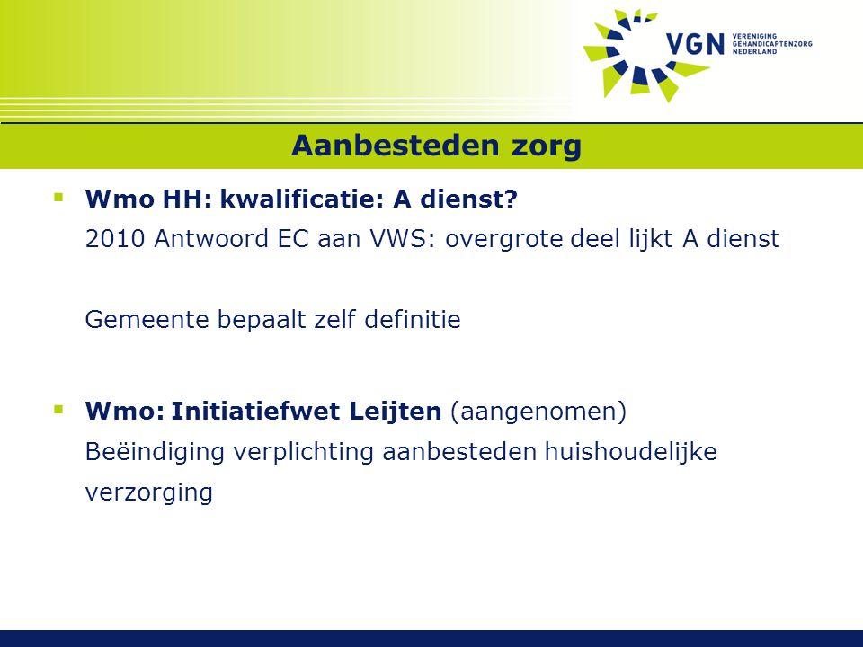 Aanbesteden zorg Wmo HH: kwalificatie: A dienst 2010 Antwoord EC aan VWS: overgrote deel lijkt A dienst Gemeente bepaalt zelf definitie.