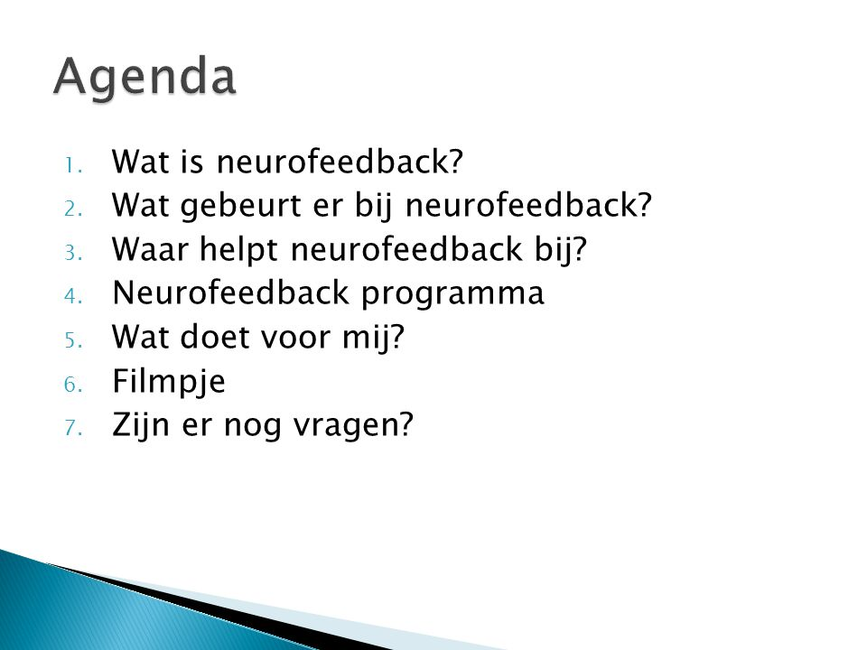 Agenda Wat is neurofeedback Wat gebeurt er bij neurofeedback