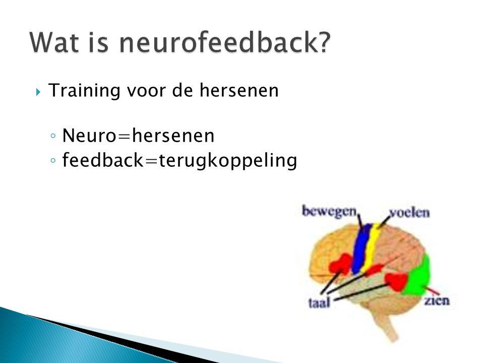 Wat is neurofeedback Neuro=hersenen feedback=terugkoppeling
