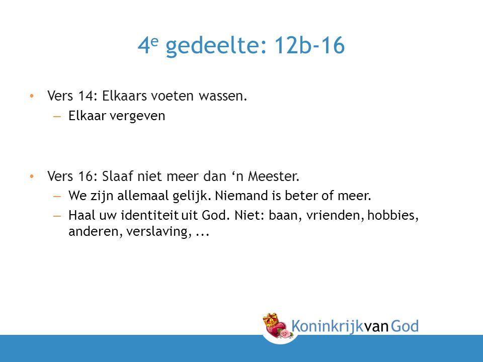 4e gedeelte: 12b-16 Vers 14: Elkaars voeten wassen.