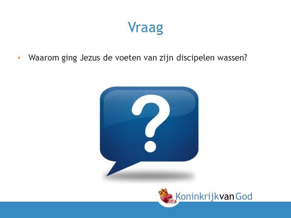 Vraag Waarom ging Jezus de voeten van zijn discipelen wassen