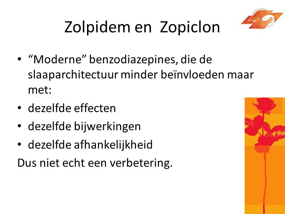 Zolpidem en Zopiclon Moderne benzodiazepines, die de slaaparchitectuur minder beïnvloeden maar met: