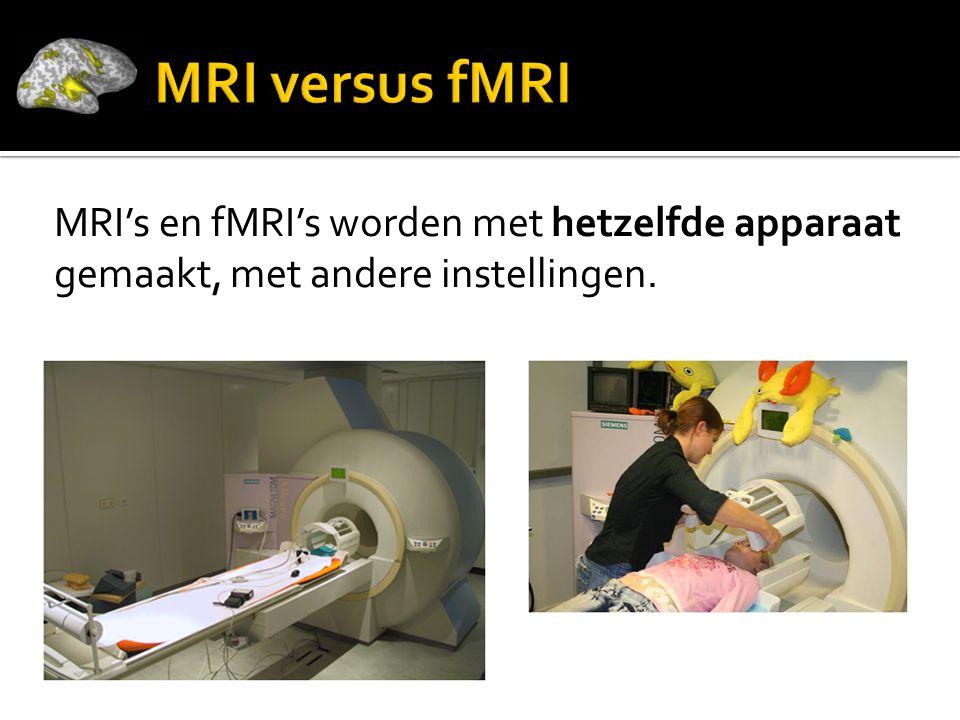 MRI versus fMRI MRI's en fMRI's worden met hetzelfde apparaat gemaakt, met andere instellingen.