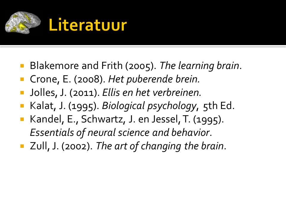 Literatuur Blakemore and Frith (2005). The learning brain.