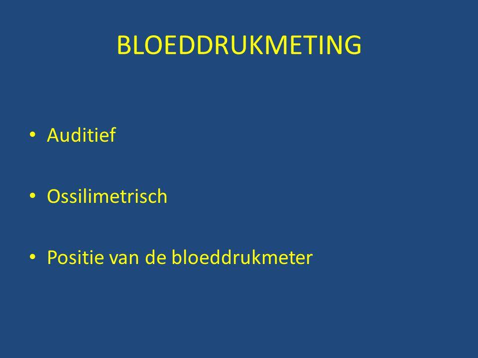 BLOEDDRUKMETING Auditief Ossilimetrisch Positie van de bloeddrukmeter