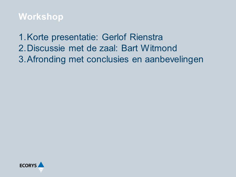 Workshop Korte presentatie: Gerlof Rienstra. Discussie met de zaal: Bart Witmond.