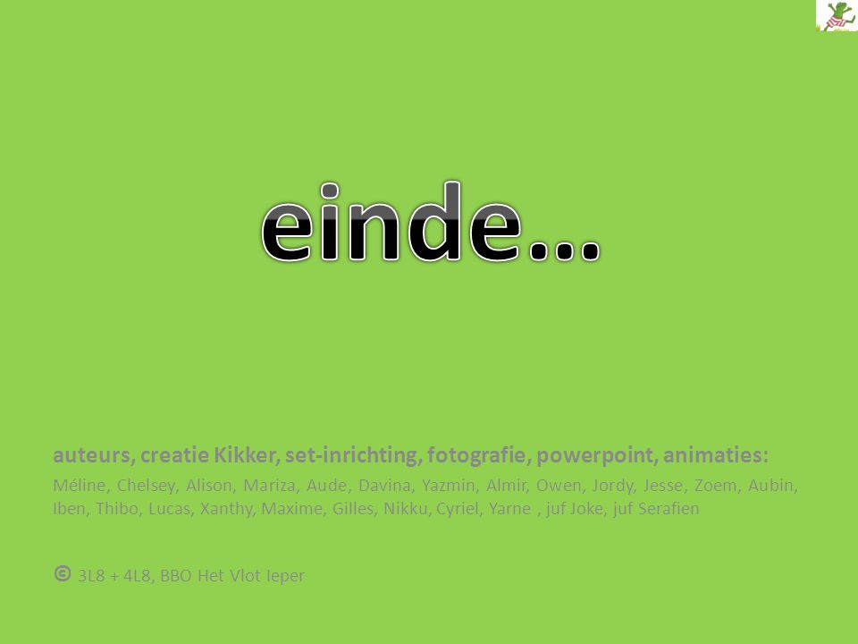 einde… auteurs, creatie Kikker, set-inrichting, fotografie, powerpoint, animaties:
