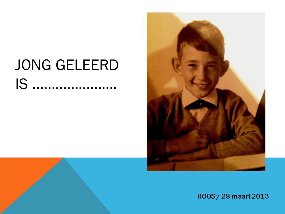 JONG GELEERD IS ………………….