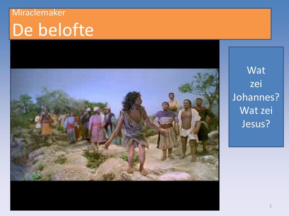 Miraclemaker De belofte Wat zei Johannes Wat zei Jesus