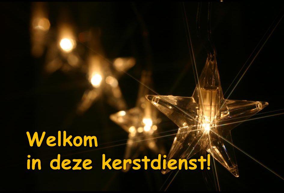 Welkom in deze kerstdienst! Welkom in deze kerstdienst!
